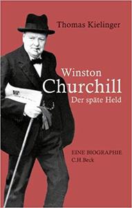 Winston Churchill: Der späte Held - Thomas Kielinger