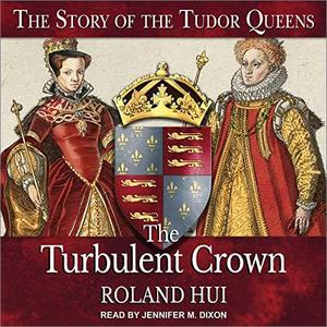 The Turbulent Crown: The Story of the Tudor Queens [Audiobook]