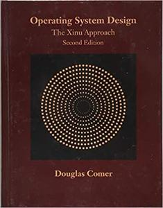 Operating System Design: The Xinu Approach, Second Edition [Repost]