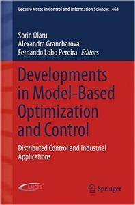 Developments in Model-Based Optimization and Control: Distributed Control and Industrial Applications