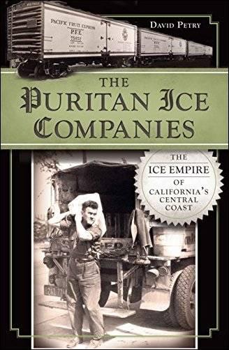 The Puritan Ice Companies: The Ice Empire of California's Central Coast