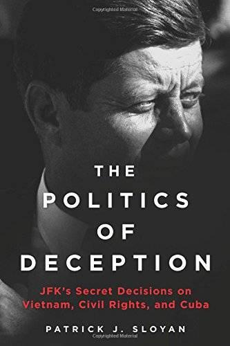 The Politics of Deception: JFK's Secret Decisions on Vietnam, Civil Rights, and Cuba(Repost)
