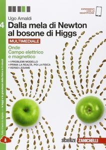 Ugo Amaldi – Dalla mela di Newton al bosone di Higgs. La fisica in cinque anni. Onde, campo elettrico e magnetico. Vol.4 (2016)