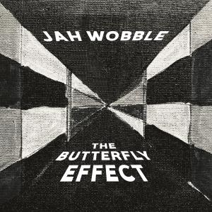 Jah Wobble - The Butterfly Effect (2018)