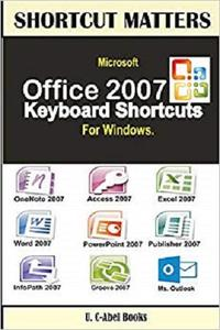 Microsoft Office 2007 Keyboard Shortcuts For Windows (Shortcut Matters) [Repost]