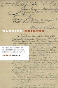 Elusive Origins: The Enlightenment in the Modern Caribbean Historical Imagination (New World Studies)