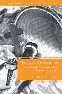 Missions and Conversions: Creating the Montagnard-Dega Refugee Community (Contemporary Anthropology of Religion)
