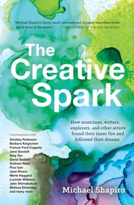 The Creative Spark: How musicians, writers, explorers, and other artists found their inner fire and followed their dreams