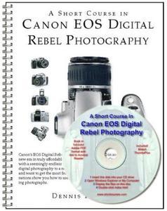 A Short Course in Canon EOS Digital Rebel Photography