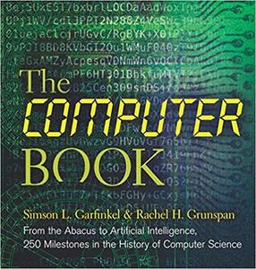 The Computer Book: From the Abacus to Artificial Intelligence, 250 Milestones in the History of Computer Science