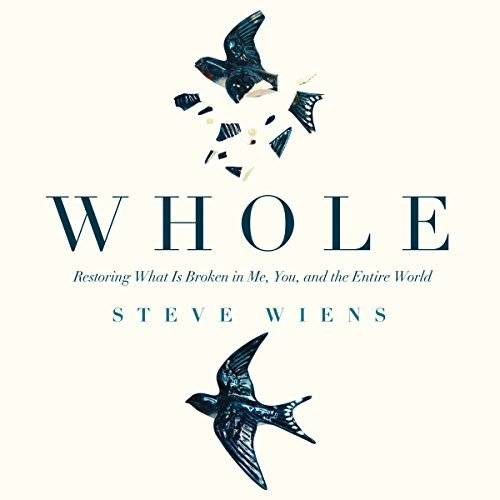 Whole: Restoring What Is Broken in Me, You, and the Entire World [Audiobook]