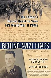 Behind Nazi Lines: My Father's Heroic Quest to Save 149 World War II POWs (Repost)