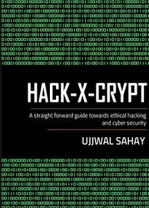 Hack-X-Crypt: A Straight Forward Guide Towards Ethical Hacking