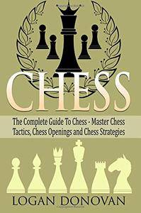 Chess: The Complete Guide To Chess - Master