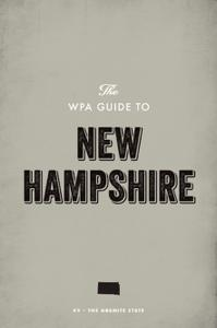 The WPA Guide to New Hampshire: The Granite State