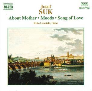 Risto Lauriala - Josef Suk: Six Piano Pieces, About Mother, Moods (2001)