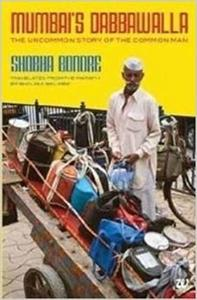 Mumbai's Dabbawala: The Uncommon Story of the Common Man Shobha Bondre