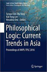 Philosophical Logic: Current Trends in Asia: Proceedings of AWPL-TPLC 2016