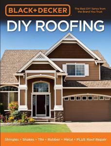 Black & Decker DIY Roofing: Shingles - Shakes - Tile - Rubber - Metal - PLUS Roof Repair