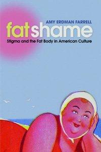Fat Shame: Stigma and the Fat Body in American Culture