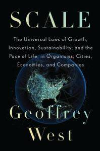Scale: The Universal Laws of Growth, Innovation, Sustainability, and the Pace of Life, in Organisms, Cities, Economies
