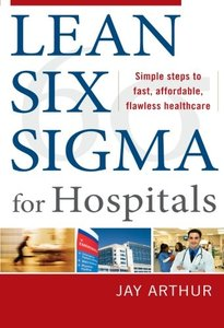 Lean Six Sigma for Hospitals: Simple Steps to Fast, Affordable, and Flawless Healthcare