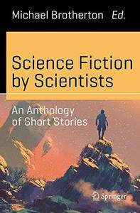 Science Fiction by Scientists: An Anthology of Short Stories (Science and Fiction) [Repost]