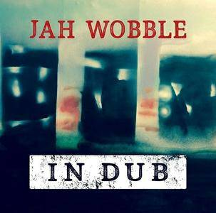 Jah Wobble - In Dub (Deluxe Edition) (2016)