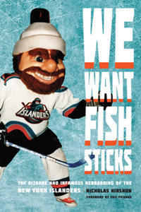 We Want Fish Sticks : The Bizarre and Infamous Rebranding of the New York Islanders