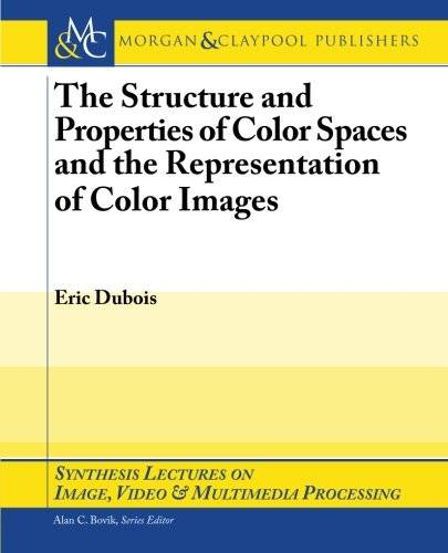 The Structure and Properties of Color Spaces and the Representation of Color Images (Repost)