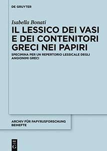 Il lessico dei vasi e dei contenitori greci nei papyri: Specimina per un repertorio lessicale degli angionimi greci