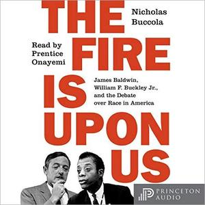 The Fire Is upon Us: James Baldwin, William F. Buckley Jr., and the Debate over Race in America [Audiobook]