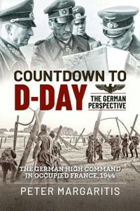Peter Margaritis - Countdown to D-Day: The German Perspective