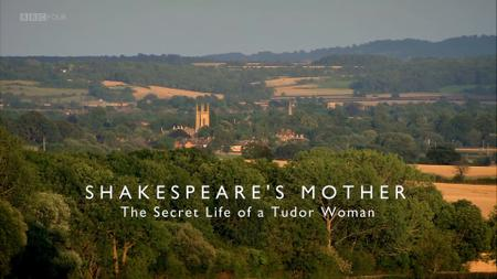 BBC - Shakespeare's Mother: The Secret Life of a Tudor Woman (2015)