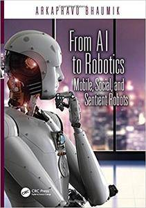 From AI to Robotics: Mobile, Social, and Sentient Robots