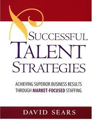 Successful Talent Strategies: Achieving Superior Business Results Through Market-Focused Staffing (repost)