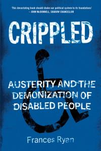 Crippled: Austerity and the Demonization of Disabled People - dlfeb com