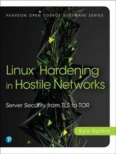 Linux Hardening in Hostile Networks : Server Security From TLS to Tor