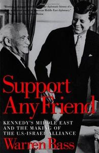 Support Any Friend: Kennedy's Middle East and the Making of the U.S.-Israel Alliance (Repost)
