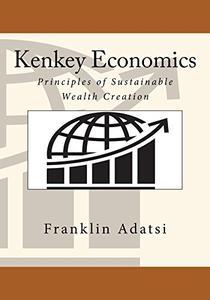 Kenkey Economics- Principles of Sustainable Wealth Creation