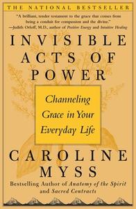 «Invisible Acts of Power: The Divine Energy of a Giving Heart» by Caroline Myss