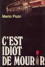 C'est idiot de mourir - Mario Puzo & Jean Rosenthal
