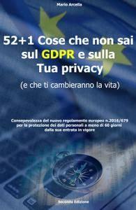 52+1 cose che non sai sul GDPR e sulla Tua Privacy (e che Ti cambieranno la vita)