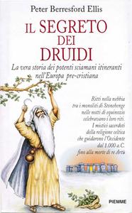 Peter B. Ellis - Il segreto dei druidi. La vera storia dei potenti sciamani itineranti nell'Europa pre-cristiana (1997)