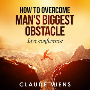 «How To Overcome Man's Biggest Obstacle» by Claude Viens