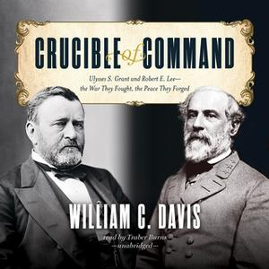 «Crucible of Command» by William C. Davis