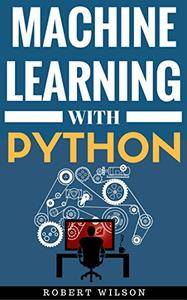 Machine Learning with Python: Understanding Machine Learning with Python in the World of Data Science