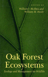 """Oak Forest Ecosystems, Ecology and Management for Wildlife"" ed. by William J. McShea, William M. Healy"