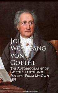 «The Autobiography of Goethe» by Johan Wolfgang von Goethe