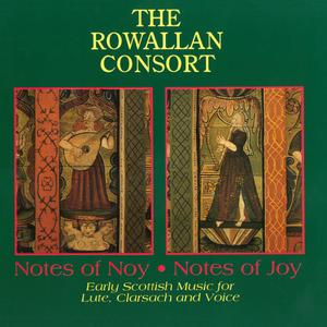 The Rowallan Consort - Note Of Noy, Notes Of Joy: Early Scottish Music for Lute, Clarsach and Voice (1995) {Temple Records}